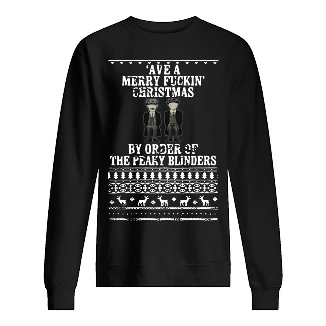 Ave a merry fuckin Christmas by order of the peaky blinders Ugly Christmas sweater