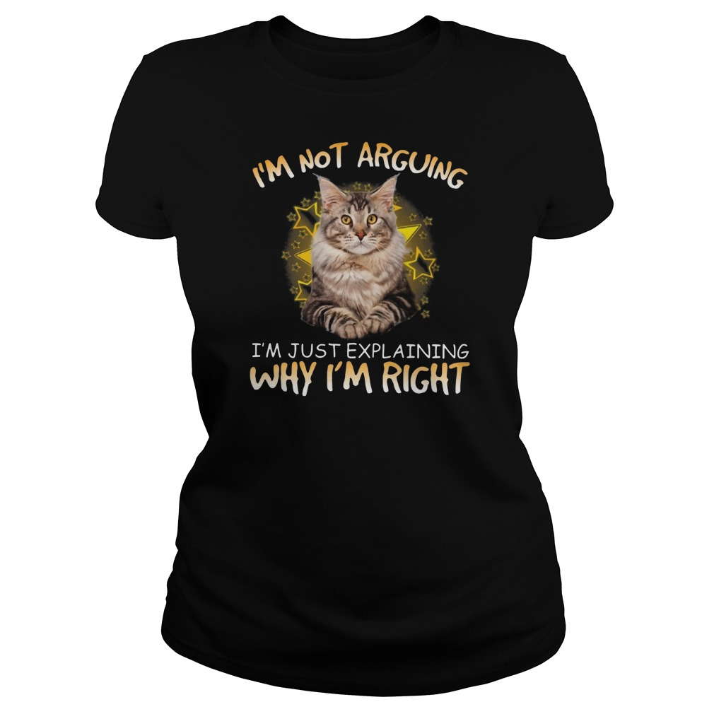 Cat I'm not arguing Im just explaining why I'm right Ladies t-shirt