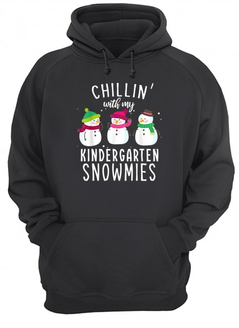 Chillin' with my kindergarten snowmies Christmas Hoodie