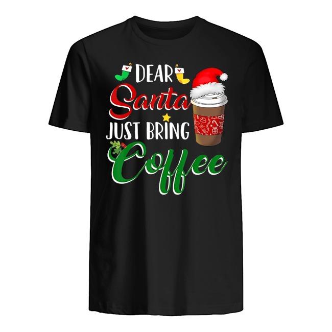 Dear Santa just bring coffee Christmas Guys t-shirt