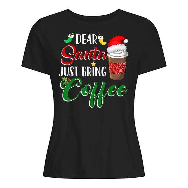 Dear Santa just bring coffee Christmas Ladies t-shirt