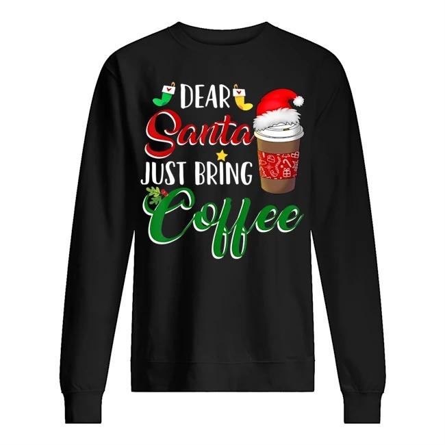 Dear Santa just bring coffee Christmas Sweater
