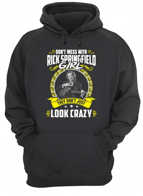 Don't mess with Rick Springfield girl they don't just look crazy Hoodie
