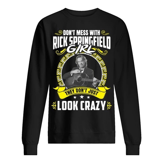 Don't mess with Rick Springfield girl they don't just look crazy Sweater