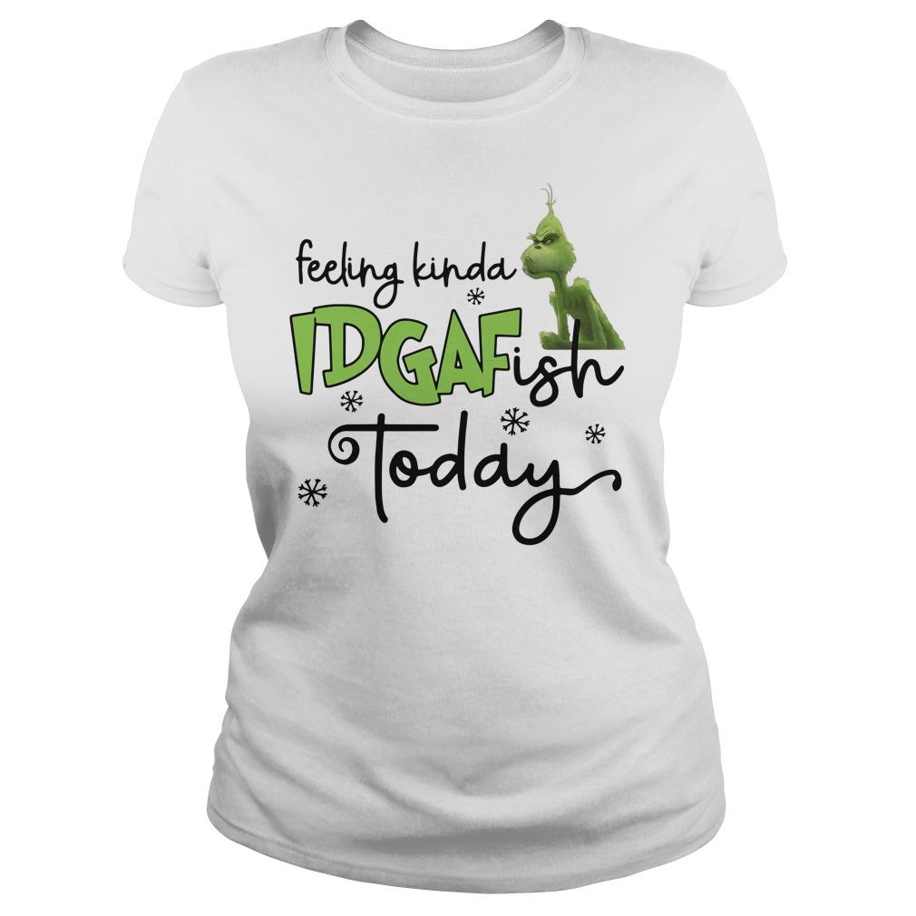 Feeling kinda idgaf ish today Grinch Ladies t-shirt
