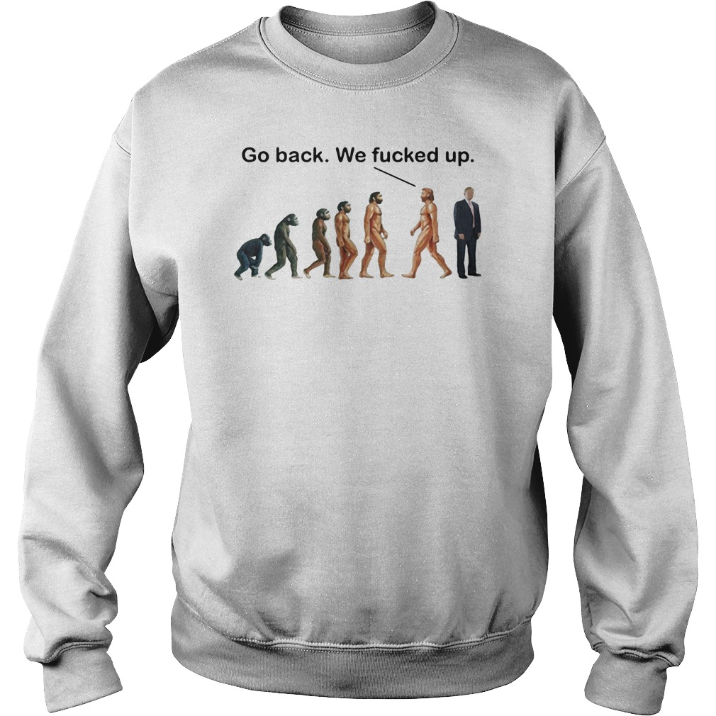 Go back we fucked up Sweater