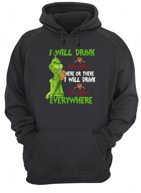 Grinch I will drink Crown Royal here or there I will drink everywhere Hoodie