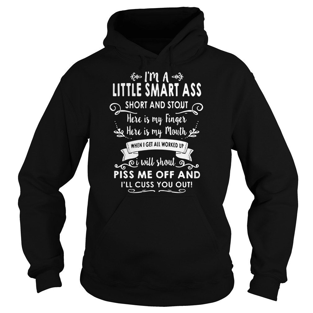 I'm a little smart ass piss me off and I'll cuss you out Hoodie