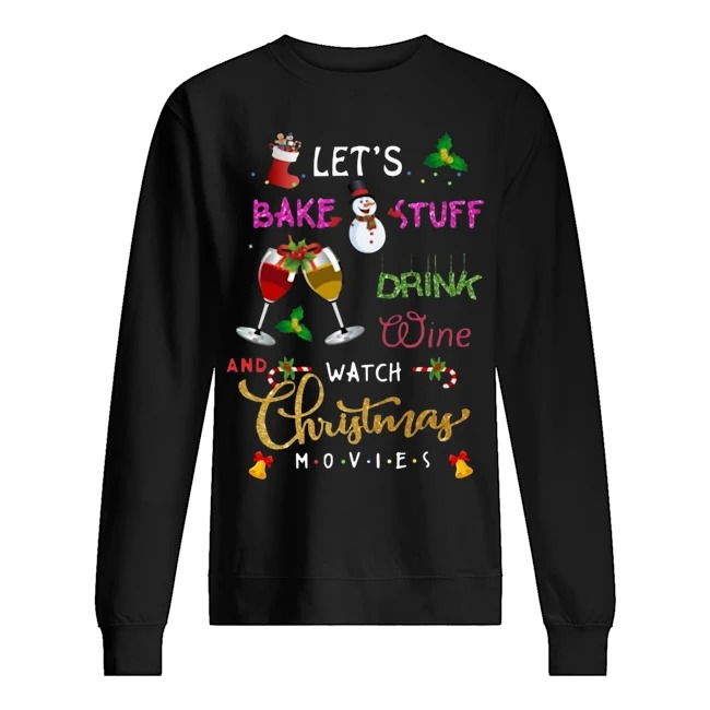 Let's bake stuff drink wine and watch Christmas movies Sweater