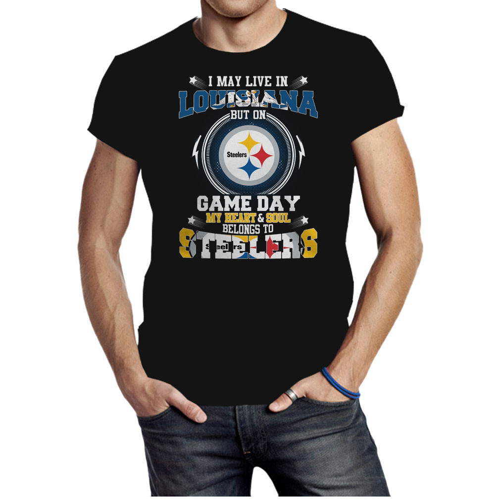 I may live in louisiana but on game day my heart and soul belongs to Steelers shirt