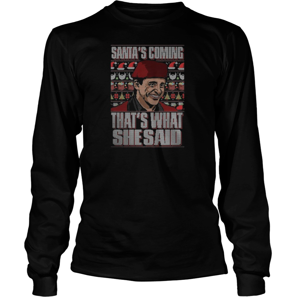 Michael Scott Santa's coming that's what she said Ugly Christmas Long sleeve