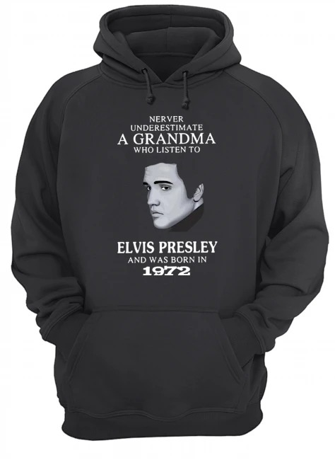 Never underestimate a Grandma who listen to elvis presley and was born in 1972 Hoodie