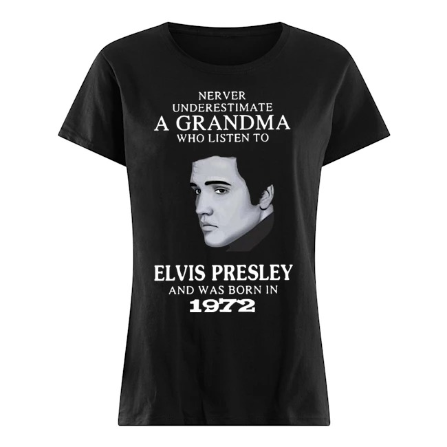 Never underestimate a Grandma who listen to elvis presley and was born in 1972 Ladies t-shirt