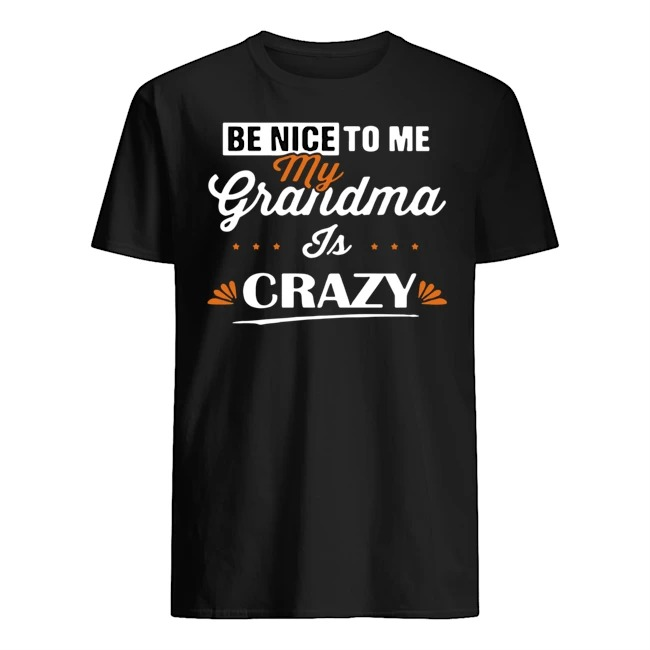 Be nice to me my grandma is crazy shirtBe nice to me my grandma is crazy Guys t-shirt