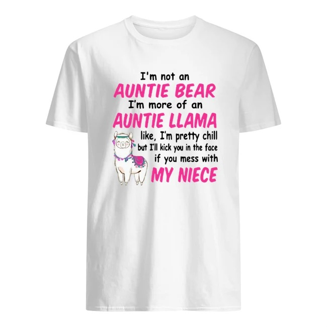 Sheep I'm not an auntie bear I'm more of an auntie llama like I'm pretty chill but I'll you the face if you mess with my niece Guys t-shirt