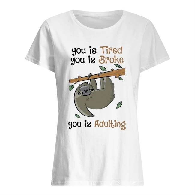 Sloth You is tired you is broke you is adulting Ladies t-shirt