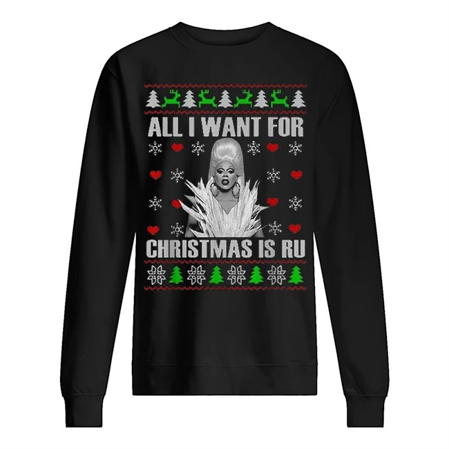 All I want for Christmas is ru ugly Christmas Sweater