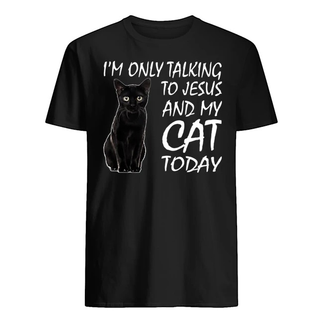 Black cat I'm only talking to Jesus and my cat today Guys t-shirt