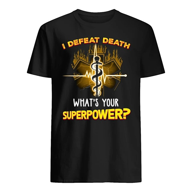 I defeat death what's your superpower Guys t-shirt