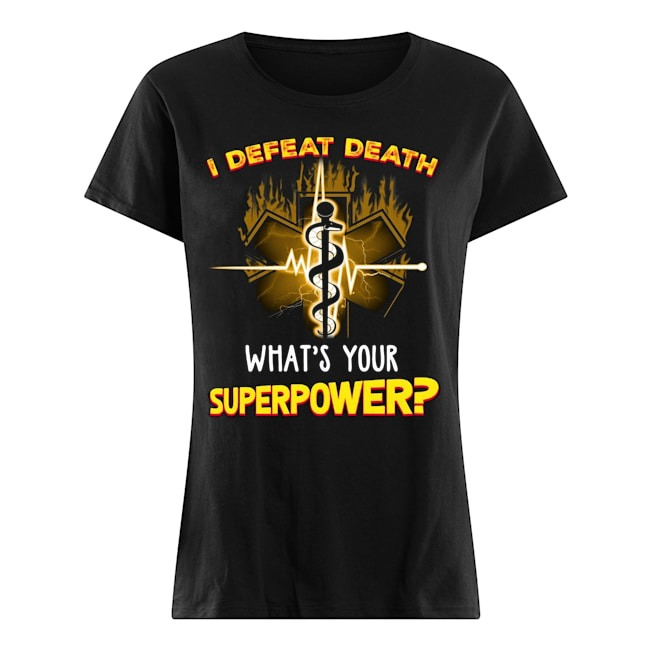 I defeat death what's your superpower Ladies t-shirt