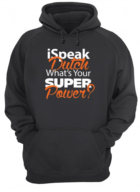 Ispeak dutch what's your super power Hoodie