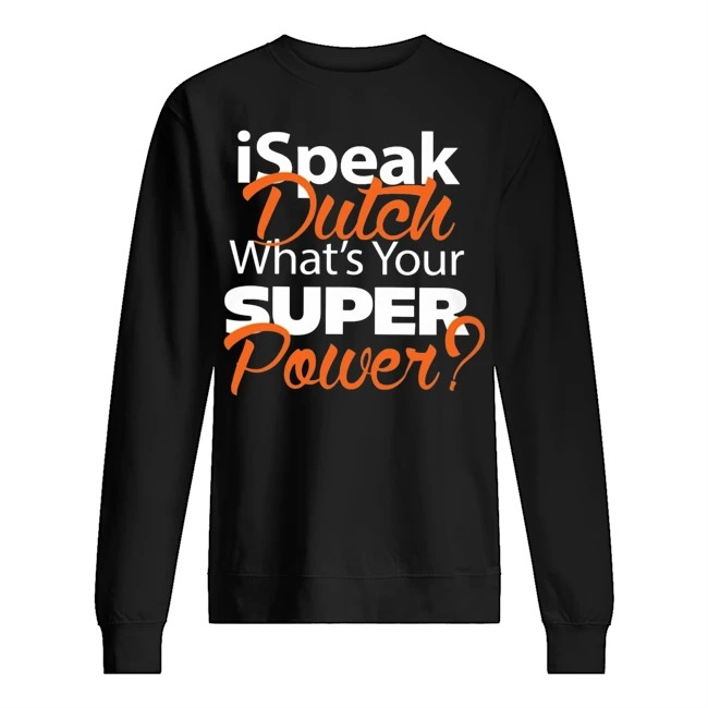 Ispeak dutch what's your super power Sweater