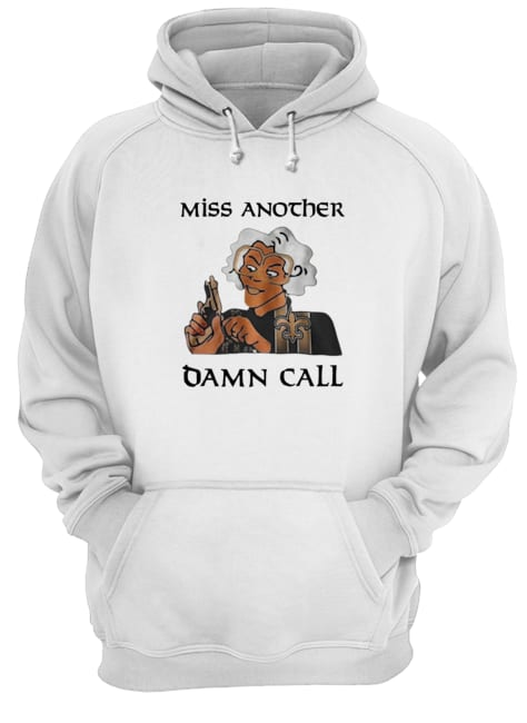 Miss another damn call Hoodie