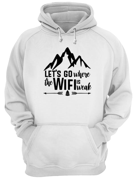 Mountain Lets go where the wifi is weak Hoodie