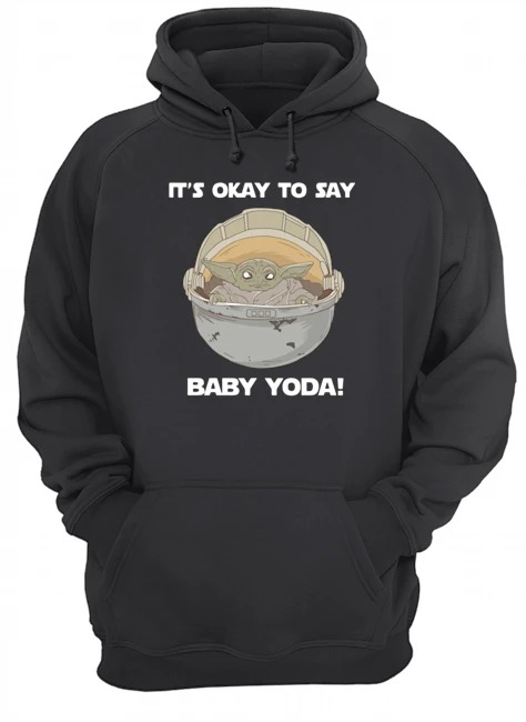 It's okay to say baby Yoda Hoodie