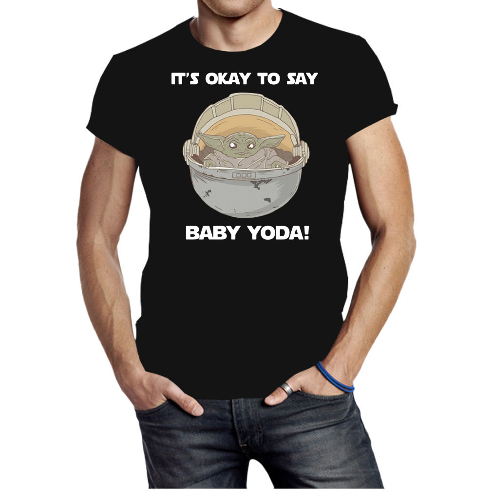 It's okay to say baby Yoda shirt
