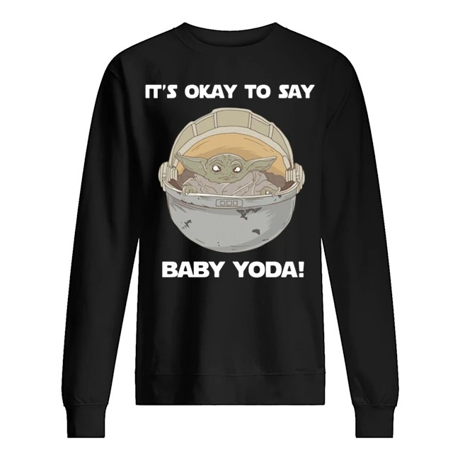 It's okay to say baby Yoda Sweater