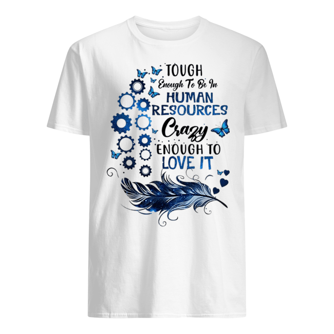 Tough enough to be in human resources crazy enough to love it Guys t-shirt