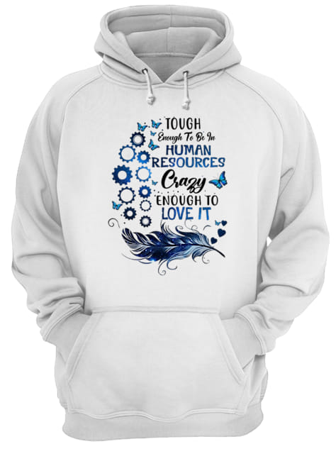 Tough enough to be in human resources crazy enough to love it Hoodie