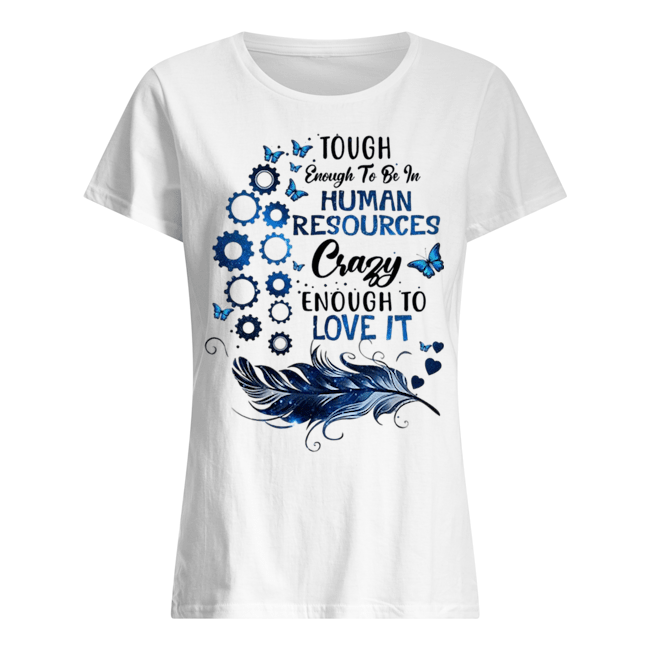 Tough enough to be in human resources crazy enough to love it Ladies t-shirt