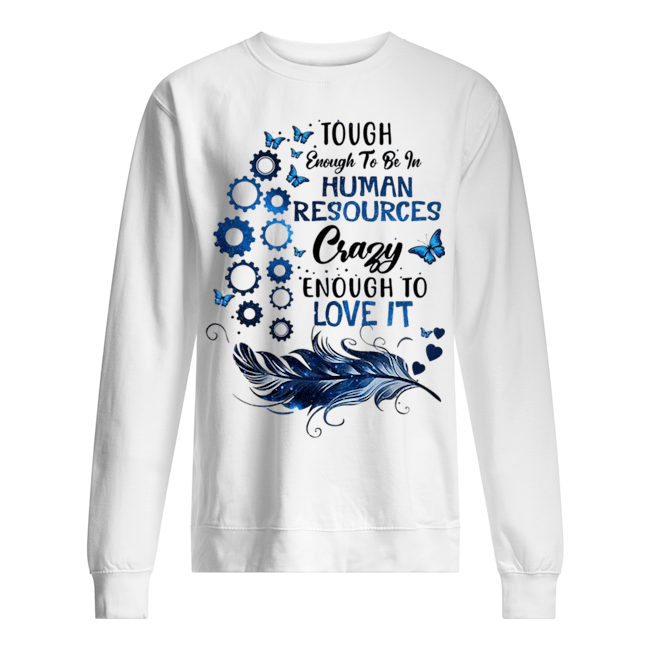 Tough enough to be in human resources crazy enough to love it Sweater