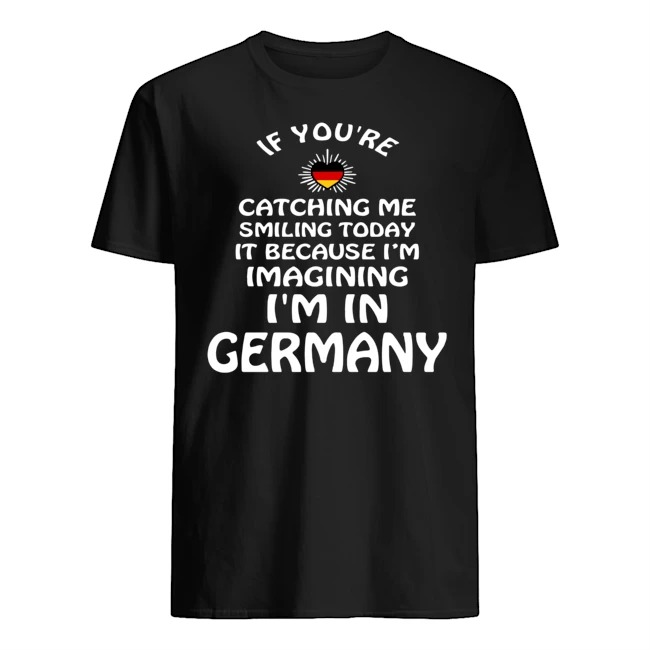 If you're catching me smiling today it because I'm imagining I'm in Germany Guys t-shirt